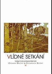 Vlídné setkání: Vzájemná korespondence Otokara Březiny a Sigismunda Boušky obálka knihy