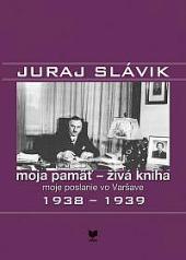 Moja pamäť - živá kniha moje poslanie vo Varšave II. 1938-1939 obálka knihy
