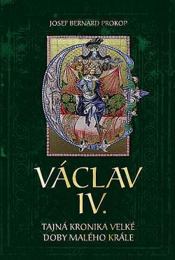 Václav IV. - Tajná kronika velké doby malého krále