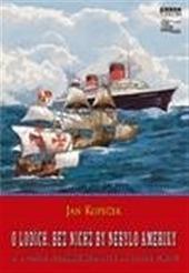 O lodích, bez nichž by nebylo Ameriky  a o podílu plzeňské Škodovky na jejich vzniku obálka knihy