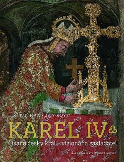 Karel IV. - Císař a český král – vizionář a zakladatel obálka knihy