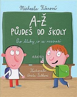 A-Ž půjdeš do školy: Pro kluky, co se neztratí obálka knihy
