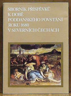 Sborník příspěvků k době poddanského povstání roku 1680 v severních Čechách obálka knihy