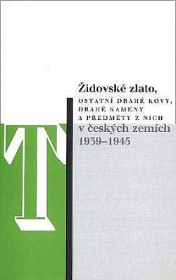 Židovské zlato, ostatní drahé kovy, drahé kameny a předměty z nich v českých zemích 1939-1945