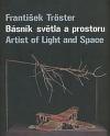 František Tröster: Básník světla a prostoru