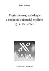 Mesianismus, sofiologie a ruské náboženské myšlení 19. a 20. století obálka knihy