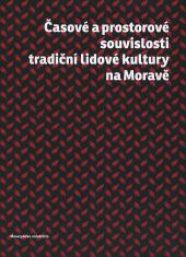 Časové a prostorové souvislosti tradiční lidové kultury na Moravě obálka knihy