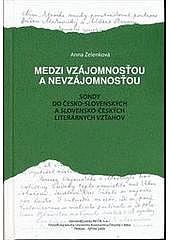 Medzi vzájomnosťou a nevzájomnosťou : sondy do česko-slovenských a slovensko-českých literárnych vzťahov obálka knihy