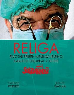 Religa - Životní příběh nejslavnějšího kardiochirurga v době obálka knihy