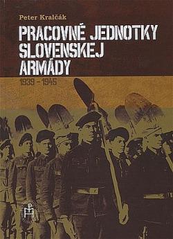 Pracovné jednotky slovenskej armády 1939-1945 obálka knihy