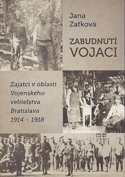 Zabudnutí vojaci: Zajatci v oblasti Vojenského veliteľstva Bratislava 1914 – 1918 obálka knihy