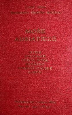 Moře Adriatické - průvodce po Istrii, Dalmacii, Chorvatském Přímoří, Černé Hoře, Benátkách s východním pobřežím italským a Korfu obálka knihy