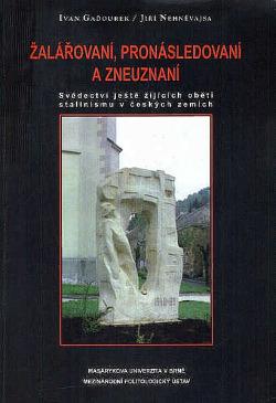 Žalářovaní, pronásledovaní a zneuznaní : svědectví ještě žijících obětí stalinismu v českých zemích