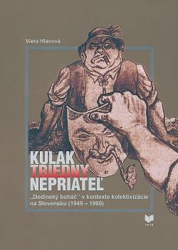 """Kulak - triedny nepriateľ: """"Dedinský boháč"""" v kontexte kolektivizácie na Slovensku (1949-1960) obálka knihy"""