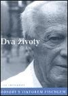 Dva životy. Hovory s Viktorem Fischlem