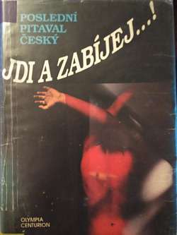 Jdi a zabíjej...! (poslední pitaval český) obálka knihy