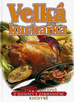 Velká kuchařka – 2690 receptů z domácí i zahraniční kuchyně obálka knihy