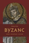 Byzanc : dějiny - společnost - kultura
