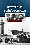 Květen 1945 v jižních Čechách: Nová místa, nová dramata