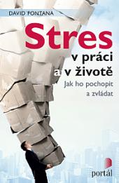 Stres v práci a v životě - Jak ho pochopit a zvládat obálka knihy
