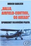 """""""Hallo, Airfield-Control, go ahead!"""" Spomienky vojnového pilota"""