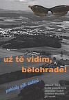 Už tě vidím, Bělohrade! - pohledy pěti autorů