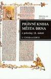 Právní kniha města Brna z poloviny 14. století. I. Úvod a edice obálka knihy