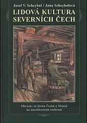 Lidová kultura severních Čech (Obrázky ze života Čechů a Němců na národnostním rozhraní) obálka knihy