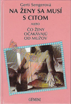 Na ženy sa musí s citom alebo Čo ženy očakávajú od mužov obálka knihy