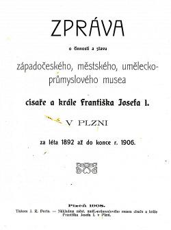 Zpráva o činnosti a stavu západočeského, městského, umělecko-průmyslového musea císaře a krále Františka Josefa I.