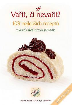 Vařit, či nevařit? - 108 nejlepších receptů z kurzů živé stravy 2013 obálka knihy