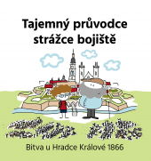 Tajemný průvodce strážce bojiště: Bitva u Hradce Králové 1866