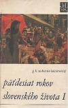 Päťdesiat rokov slovenského života I