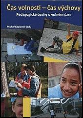 Čas volnosti - čas výchovy : pedagogické úvahy o volném čase obálka knihy
