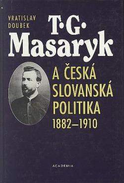 T. G. Masaryk a česká slovanská politika 1882-1910 obálka knihy