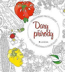Dary přírody - ovoce, zelenina a další plody obálka knihy
