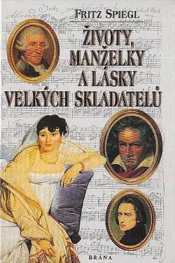 Životy, manželky a lásky velkých skladatelů obálka knihy