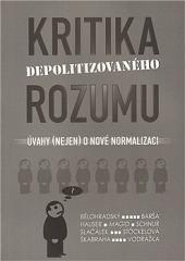 Kritika depolitizovaného rozumu. Úvahy (nejen) o nové normalizaci