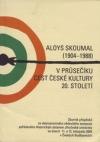 Aloys Skoumal (1904-1988) v průsečíku cest české kultury 20. století