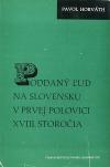 Poddaný ľud na Slovensku v prvej polovici XVIII. storočia