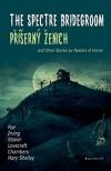 Příšerný ženich a další příběhy mistrů hororu / The Spectre Bridegroom and Other Stories by Masters of Horror