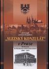 Slezský konzulát v Praze. Od Slezanu ke Slezskému kulturnímu ústavu 1906-1945