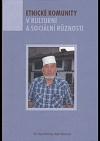 Etnické komunity: v kulturní a sociální různosti