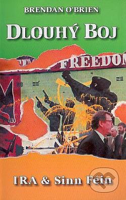 Dlouhý boj - IRA & Sinn Féin: Od ozbrojeného boje k mírovým rozhovorům obálka knihy