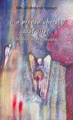...a predsa uhorský kráľ žije! obálka knihy