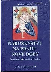 Náboženství na prahu nové doby: česká lidová zbožnost 18. a 19. století