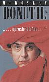 """Miroslav Donutil: """"...uprostřed běhu..."""""""