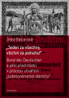 """Jeden za všechny, všichni za jednoho! Bund der Deutschen a jeho předchůdci v procesu utváření """"sudetoněmecké identity"""""""