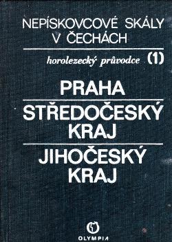 Nepískovcové skály v Čechách : horolezecký průvodce. Díl 1., Praha, Středočeský kraj, Jihočeský kraj