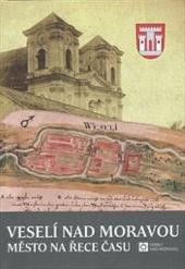 Veselí nad Moravou - Město na řece času obálka knihy